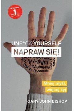 Unf*ck yourself. Napraw się! - Gary John Bishop